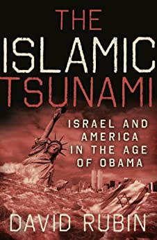 The Islamic Tsunami: Israel And America In The Age Of Obama by [Rubin, David]