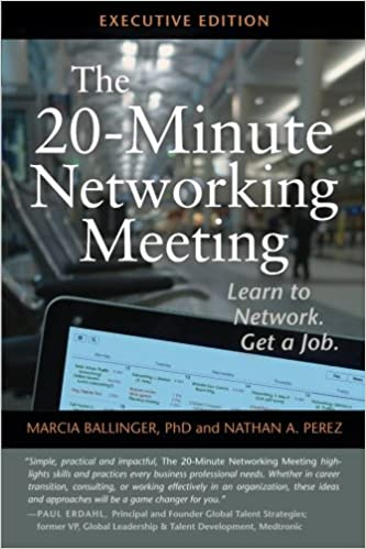 the 20 minute networking meeting executive edition learn to network get a job marcia ballinger nathan a perez 9780985910600 amazoncom books
