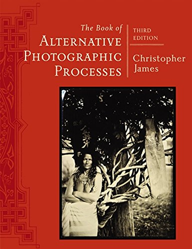 The Book of Alternative Photographic Processes by Cengage Learning