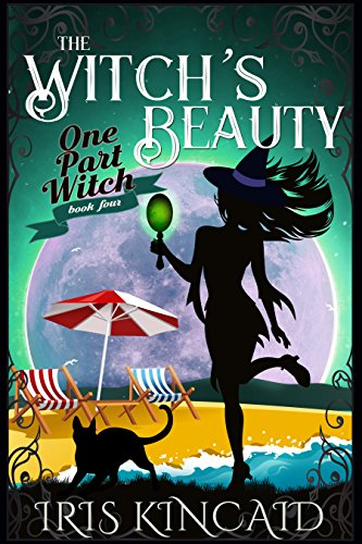 The Witch's Beauty (A Cozy Witch Mystery) (One Part Witch Book 4) by [Kincaid, Iris]