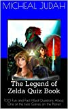 Video Games Best Deals - The Legend of Zelda Quiz Book - 100 Fun & Fact Filled Questions About One Of The Best Video Games on The Planet (English Edition)