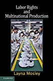 img - for Labor Rights and Multinational Production (Cambridge Studies in Comparative Politics) by Layna Mosley (2010-11-01) book / textbook / text book