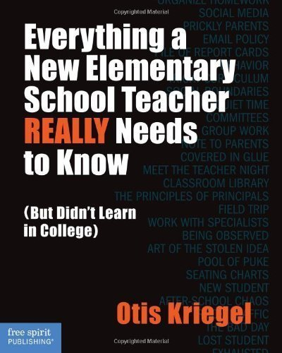 Everything a New Elementary School Teacher REALLY Needs to Know (But Didn't Learn in College) by Kriegel, Otis (3/6/2013)