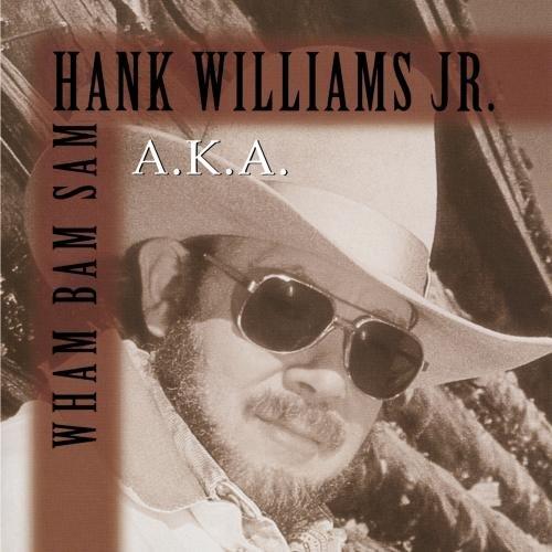 A.K.A. Wham Bam Sam - Hank Williams Jr.