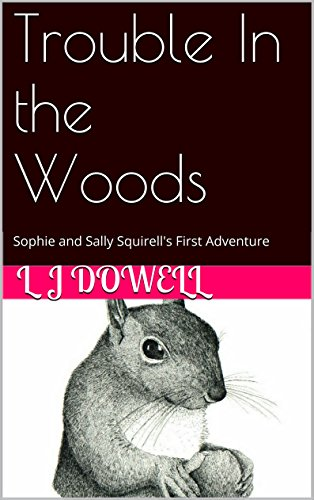 Trouble In the Woods: Sophie and Sally Squirrel's First (Sally Squirrel)
