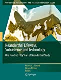 Neanderthal Lifeways, Subsistence and Technology : One Hundred Fifty Years of Neanderthal Study, Conard, Nicholas J. and Richter, Jurgen, 9400735251