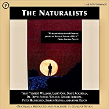 The Naturalists Performance by Larry Cox, Diane Ackerman, David Suzuki, Gerald Lordhal, Peter Mathiessen, Sharon Matola Narrated by Diane Ackerman, David Suzuki, Gerald Lordhal, Peter Mathiessen, Sharon Matola
