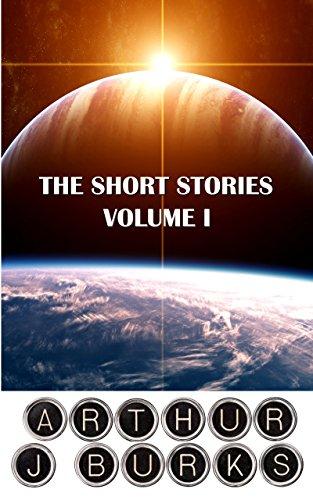 The Short Stories of Arthur J Burks: Volume I