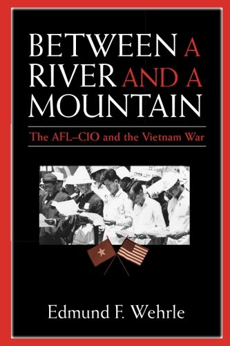Between a River and a Mountain: The AFL-CIO and the Vietnam War