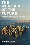 The Weather of the Future: Heat Waves, Extreme Storms, and Other Scenes from a Climate-Changed Planet
