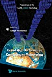 Use of High Performance Computing in Meteorology: Proceedings of the Twelfth ECMWF Workshop