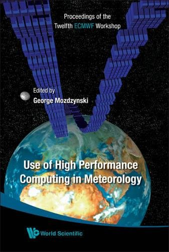 Use of High Performance Computing in Meteorology: Proceedings of the Twelfth ECMWF Workshop by World Scientific Pub Co Inc