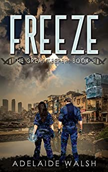 Freeze: A science fantasy novelette (The Great Keeper Series Book 3) by [Walsh, Adelaide]