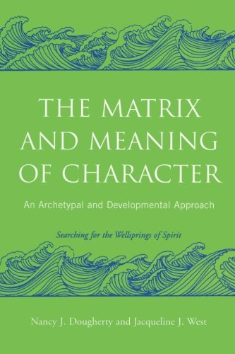 The Matrix and Meaning of Character: An Archetypal and Developmental Approach by imusti
