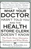 What Your Doctor Hasn't Told You and the Health-Store Clerk Doesn't Know, Edward Schneider and Leigh Ann Hirschman, 1583332529