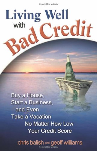 Living Well with Bad Credit: Buy a House, Start a Business, and Even Take a Vacation―No Matter How Low Your Credit Score
