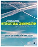 Introducing Intercultural Communication : Global Cultures and Contexts, Liu, Shuang and Volcic, Zala, 1446285901