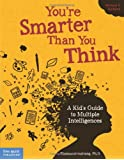 You're Smarter Than You Think Revised & Updated: A Kid's Guide to Multiple Intelligences