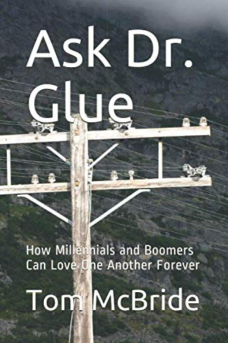 (Ask Dr. Glue: How Millennials and Boomers Can Love One Another)