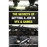 Animation: The Secrets Of Getting A Job In Vfx & Games: Detailed Step-By-Step Methods From First Hand Experience