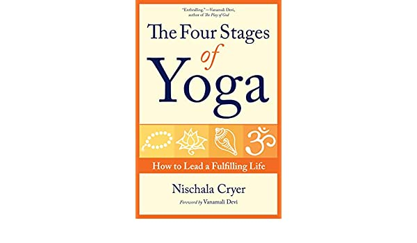 The Four Stages of Yoga: How to Lead a Fulfilling Life ...