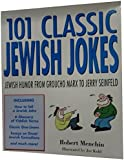 101 Classic Jewish Jokes: Jewish Humor from Groucho Marx to Jerry Seinfeld