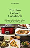 The Slow Cooker Cookbook: 55 Simple, Delicious Recipes to Enjoy Cooking for Rapid Weight Loss (Healthy Food Book 105)