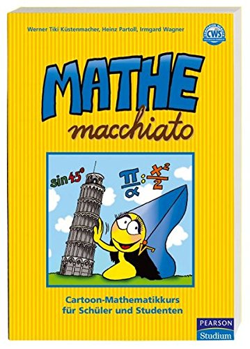 Mathe macchiato: Cartoon-Mathematikkurs für Schüler und Studenten (Pearson Studium - Scientific Tools) Taschenbuch – 1. September 2003 Werner Tiki Küstenmacher Irmgard Wagner 3827370612 Abiturwissen