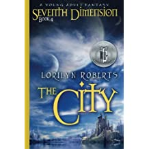 Seventh Dimension - The City: A Young Adult Fantasy (Seventh Dimension Series) (Volume 4)