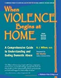 When Violence Begins at Home: A Comprehensive Guide to Understanding and Ending Domestic Abuse, K. J. Wilson  Ed.D, 0897934555