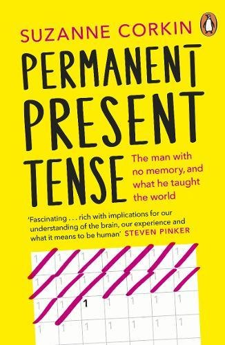 Permanent Present Tense: The man with no memory, and what he taught the world
