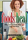 Foods Heal: Why Certain Foods Help YOU Feel Your Best