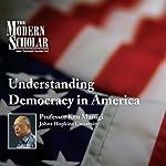 The Modern Scholar: Understanding Democracy in America | Professor Ken Masugi