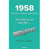 1958 - Technik aus deinem Geburtsjahr. Du bist so alt wie der... Das Jahrgangsbuch für alle Technikfans | 60. Geburtstag