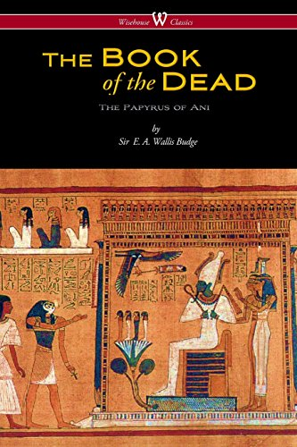(The Egyptian Book of the Dead: The Papyrus of Ani in the British Museum (Wisehouse Classics Edition))