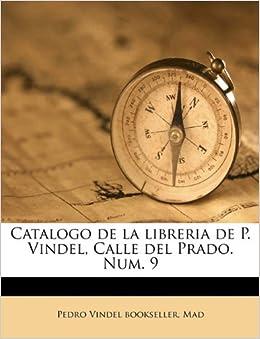 Book Catalogo de la libreria de P. Vindel, Calle del Prado. Num. 9 Volume 1