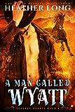 A Man Called Wyatt (Fevered Hearts Book 8)
