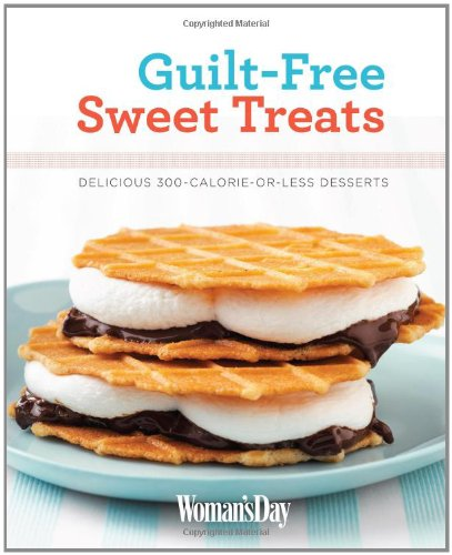 Download Woman's Day Guilt-Free Sweet Treats: Delicious 300 Calories or Less Desserts (Meals in a Hurry) pdf
