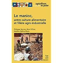 Le manioc, entre culture alimentaire et filière agro-industrielle (Agricultures tropicales en poche)