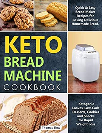 Keto Bread Machine Cookbook Quick Easy Bread Maker Recipes For Baking Delicious Homemade Bread Ketogenic Loaves Low Carb Desserts Cookies And Snacks For Rapid Weight Loss Kindle Edition By Slow Thomas