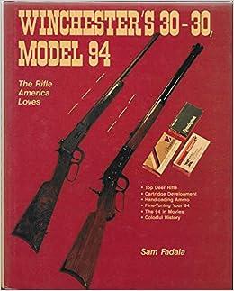 Winchester's 30-30, Model 94: Sam Fadala: 9780811719056: Amazon com