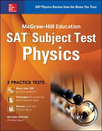 McGraw-Hill Education SAT Subject Test Physics 2nd Ed. (Mcgraw-Hill's Sat Subject Test Physics)