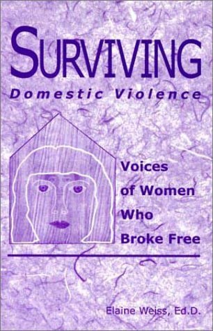Surviving Domestic Violence: Voices of Women Who Broke Free by Michael Magill (Foreword), Elaine Weiss (1-Jan-2000) Paperback