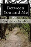 img - for Between You and Me by Sir Harry Lauder (2015-03-22) book / textbook / text book