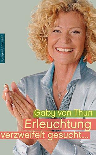 Erleuchtung verzweifelt gesucht Gebundenes Buch – 22. Februar 2016 Gaby von Thun Nymphenburger 3485028576 Esoterik
