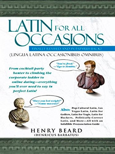 Latin for All Occasions: From Cocktail-Party Banter to Climbing the Corporate Ladder to Online Dating-- Everything You'll Ever Need to Say in Perfect Latin Paperback – August 19, 2004 Henry Beard Avery 1592400809 HUM003000