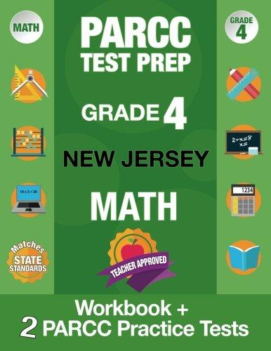 PARCC Test Prep Grade 4 New Jersey Math: Workbook and 2 PARCC Practice Tests, PARCC Test Prep Grade 4 New Jersey, PARCC Test Prep Grade 4 For NJ, ... Workbook Grade 4, Common Core Grade 4 PARCC