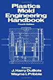 Plastics Mold Engineering Handbook, DuBois, J. Harry, 1468465805