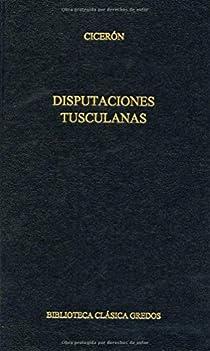 Disputaciones tusculanas. par CICERON