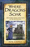 """""""Where Dragons Soar - And Other Animal Folk Tales of the British Isles"""" av Pete Castle"""
